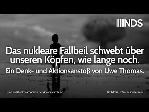 Das nukleare Fallbeil schwebt über unseren Köpfen, wie lange noch. Denk-&Aktionsanstoß v. Uwe Thomas
