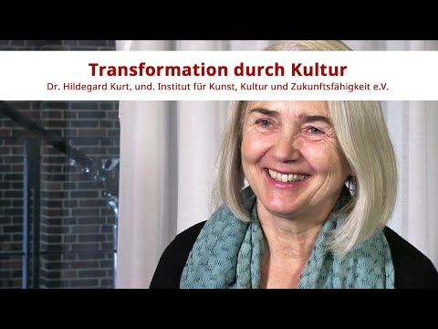 Transformation durch Kultur | Dr. Hildegard Kurt, und.Institut
