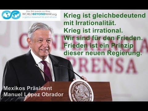 Mexikos Präsident Obrador: Frieden ist ein Prinzip meiner Regierung - Kein US-Militär erwünscht!