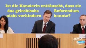 Ist die Kanzlerin enttäuscht, dass sie die griechische Volksabstimmung nicht verhindern konnte?