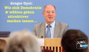Gysi: Wie sich Demokratie & wählen gehen attraktiver machen lassen…