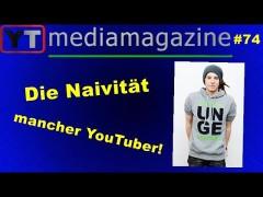 Youtubemediamagazine #74: Die Naivität mancher Youtuber!