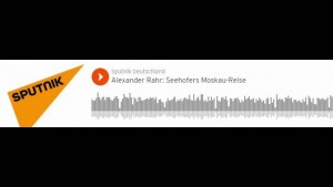 Alexander Rahr: Seehofers Moskau-Reise (Sputniknews)