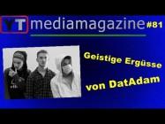 Youtubemediamagazine #81: Geistige Ergüsse von DatAdam