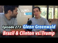 Glenn Greenwald on Brazil & Clinton vs. Trump – Jung & Naiv: Episode 273