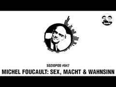 Michel Foucault: Sex, Macht & Wahnsinn   Soziopod #047