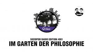 Soziopod Radio Edition #001: Im Garten der Philosophie