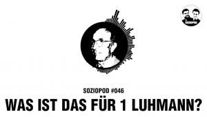 Was ist das für 1 Niklas Luhmann?    Soziopod #046