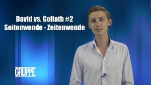 David vs. Goliath #2: Seitenwende – Zeitenwende