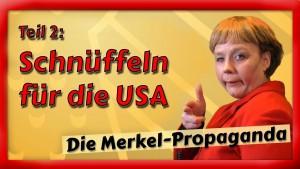 Die Merkel-Propaganda – Der Film (Teil 2/4): Schnüffeln für die USA