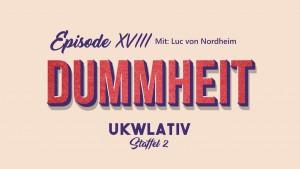 """""""Dummheit mit Luc von Nordheim"""" – UKWlativ XVIII (Staffel 2)"""