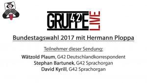 Gruppe42 Live: Bundestagswahl 2017 mit Hermann Ploppa