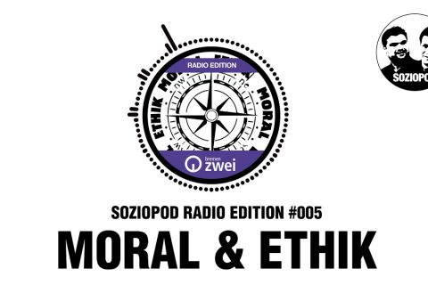 Moral & Ethik | Soziopod Radio Edition #005