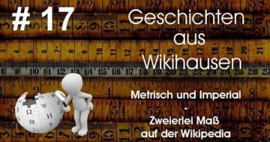 Metrisch und Imperial – zweierlei Maß auf der Wikipedia –  Geschichten aus Wikihausen #17