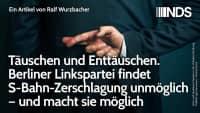 Täuschen und Enttäuschen. Berliner Linkspartei findet S-Bahn-Zerschlagung unmöglich & machts möglich