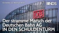 Der stramme Marsch der Deutschen Bahn AG IN DEN SCHULDENTURM | Winfried Wolf | NDS | 31.08.2020