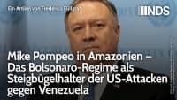 Mike Pompeo in Amazonien – Das Bolsonaro-Regime als Steigbügelhalter der US-Attacken gegen Venezuela