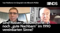 Rodionov im Gespräch mit Müller: Sind Russen&Deutsche noch gute Nachbarn im 1990 vereinbarten Sinne?